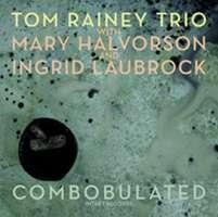 Tom Rainey Trio/Halvorson/Laubrock: Combobulated