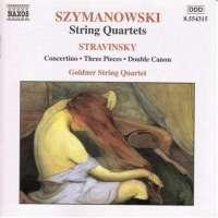 SZYMANOWSKI / STRAVINSKY: String Quartets, Concertino, Three Pieces, Double Canon