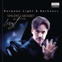 Liszt: Between Light & Darkness - Piano Works