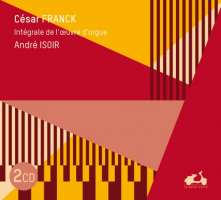Franck: Intégrale de l'oeuvre d'orgue