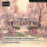 Stanchinsky: Piano Works Vol. 1