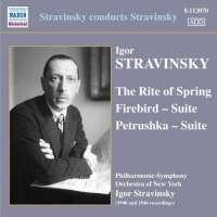 Stravinsky conducts Stravinsky: The Rite of Spring, Firebird Suite, Petrushka Suite, nagr. 1940 & 1946