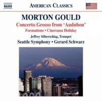 Gould: Concerto Grosso from Audubon, Formations, Cinerama Holiday
