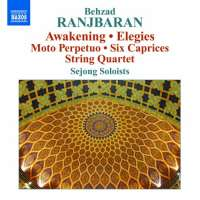 Ranjbaran: Awakening, Elegies, Moto Perpetuo, Six Caprices, String Quartet