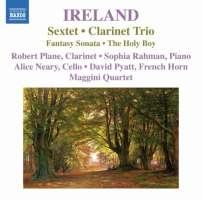 IRELAND: Sextet, Clarinet Trio, Fantasy Sonata, The Holy Boy