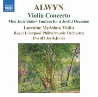 Alwyn: Violin Concerto, Miss Julie Suite, Fanfare for a Joyful Occasion