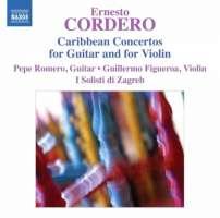 Ernesto Cordero: Caribbean Concertos for Guitar and for Violin