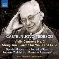 Castelnuovo-Tedesco: Violin Concerto No. 3; String Trio; Sonata for Violin and Cello