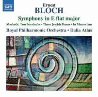 Bloch: Symphony in E flat major; Macbeth - Two Interludes; Three Jewish Poems; In memoriam