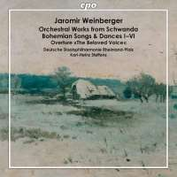 Weinberger: Orchestral Works from Schwanda; Bohemian Songs & Dances