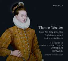 Weelkes: Grant the King a long life - English Anthems & Instrumental Music