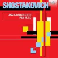 Shostakovich: Jazz & Ballet Suites; Film Music