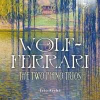 Wolf-Ferrari: The Two Piano Trios