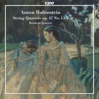 Rubinstein: String Quartets op. 47, Nos. 1 & 3